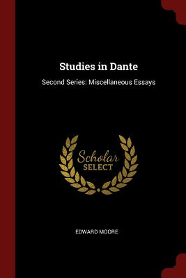 Studies in Dante: Second Series: Miscellaneous Essays - Moore, Edward, Sir