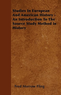 Studies in European and American History - An Introduction to the Source Study Method in History - Fling, Fred Morrow