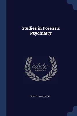 Studies in Forensic Psychiatry - Glueck, Bernard