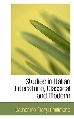 Studies in Italian Literature, Classical and Modern - Phillimore, Catherine Mary