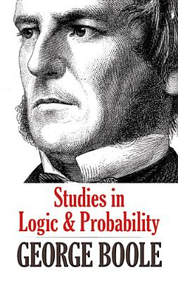 Studies in Logic and Probability - Boole, George