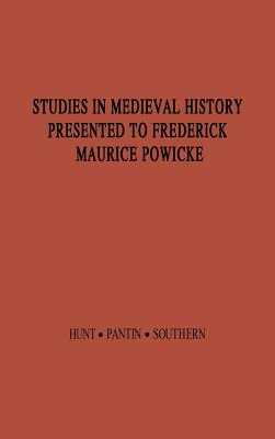 Studies in Medieval History Presented to Frederick Maurice Powicke - Hunt, Richard William, and Pantin, William Abel, and Southern, Richard William