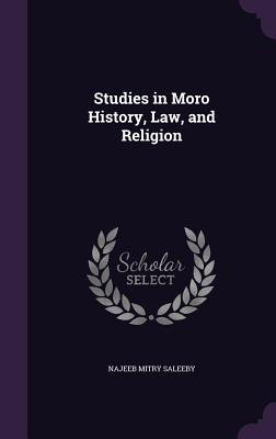 Studies in Moro History, Law, and Religion - Saleeby, Najeeb Mitry