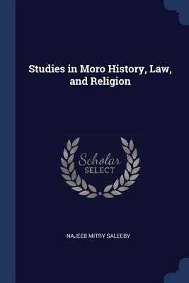Studies in Moro History, Law, and Religion - Saleeby, Najeeb Mitry