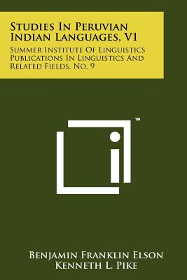Studies in Peruvian Indian Languages, V1: Summer Institute of Linguistics Publications in Linguistics and Related Fields, No. 9 - Elson, Benjamin Franklin (Editor), and Pike, Kenneth L (Editor), and Longacre, Robert E (Editor)