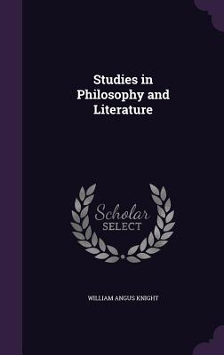 Studies in Philosophy and Literature - Knight, William Angus