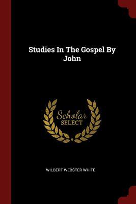 Studies in the Gospel by John - White, Wilbert Webster