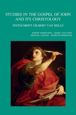 Studies in the Gospel of John and Its Christology: Festschrift Gilbert Van Belle - Bieringer, R (Editor), and Labahn, M (Editor), and Van Oyen, G (Editor)