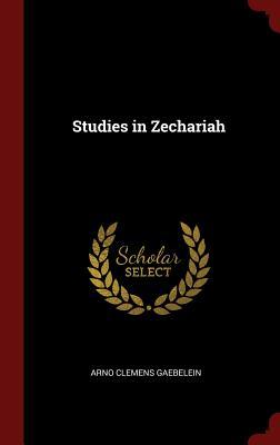 Studies in Zechariah - Gaebelein, Arno Clemens