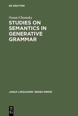 Studies on Semantics in Generative Grammar - Chomsky, Noam