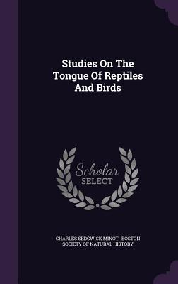 Studies on the Tongue of Reptiles and Birds - Minot, Charles Sedgwick, and Boston Society of Natural History (Creator)