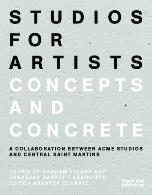Studios for Artists: Concepts and Concrete - Echarte, Arantxa, and Ellard, Graham (Editor), and Harvey, Jonathan (Editor)