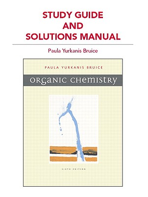 Study Guide and Solutions Manual for Organic Chemistry - Bruice, Paula Yurkanis