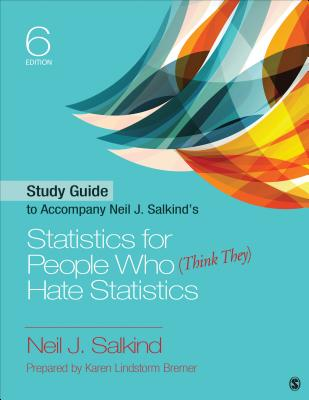 Study Guide to Accompany Neil J. Salkind's Statistics for People Who (Think They) Hate Statistics - Salkind, Neil J, Dr.