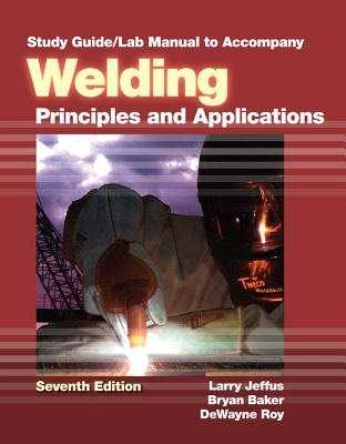 Study Guide with Lab Manual for Jeffus' Welding: Principles and Applications, 7th - Jeffus, Larry