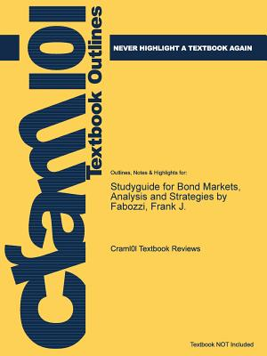 Studyguide for Bond Markets, Analysis and Strategies by Fabozzi, Frank J. - Cram101 Textbook Reviews