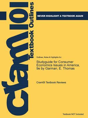 Studyguide for Consumer Economics Issues in America, 9e by Garman, E. Thomas - Cram101 Textbook Reviews