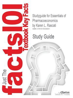 Studyguide for Essentials of Pharmacoeconomics by Rascati, Karen L., ISBN 9780781765442 - Cram101 Textbook Reviews