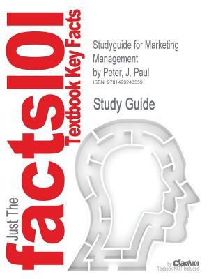 Studyguide for Marketing Management by Peter, J. Paul, ISBN 9780077861056 - Cram101 Textbook Reviews