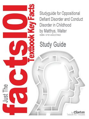 Studyguide for Oppositional Defiant Disorder and Conduct Disorder in Childhood by Matthys, Walter - Cram101 Textbook Reviews