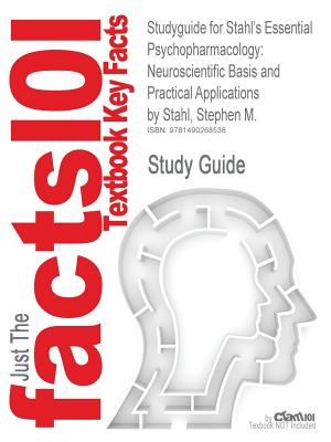 Studyguide for Stahl's Essential Psychopharmacology: Neuroscientific Basis and Practical Applications by Stahl, Stephen M., ISBN 9781107686465 - Cram101 Textbook Reviews