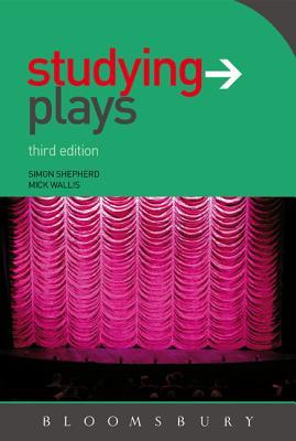 Studying Plays - Shepherd, Simon, and Wallis, Mick
