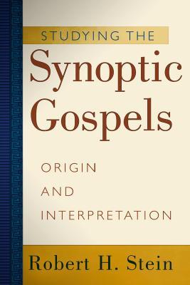 Studying the Synoptic Gospels: Origin and Interpretation - Stein, Robert H, Ph.D.