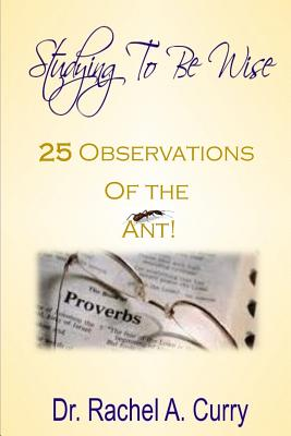Studying To Be Wise: 25 Observations of the Ant: 25 Observations of the Ant - Curry, Rachel a