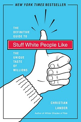 Stuff White People Like: A Definitive Guide to the Unique Taste of Millions - Lander, Christian