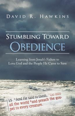 Stumbling Toward Obedience: Learning from Jonah's Failure to Love God and the People He Came to Save - Hawkins, David R