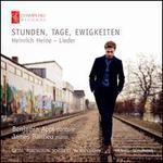 Stunden, Tage, Ewigkeiten: Heinrich Heine - Lieder