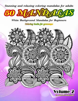 Stunning and Relaxing Coloring Mandalas for Adults 50 Mandalas White Background Mandalas for Beginners Coloring Books for Grownups Volume 2 - Sriring, Thaweekiet