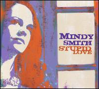 Stupid Love - Mindy Smith