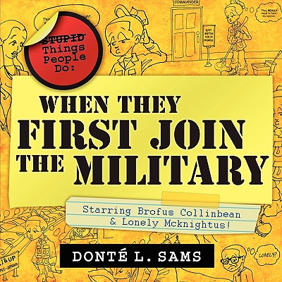 Stupid Things People Do When They First Join the Military - Sams, Donte L, and Bruno, Beth (Editor), and Mayo, Andre (Designer)