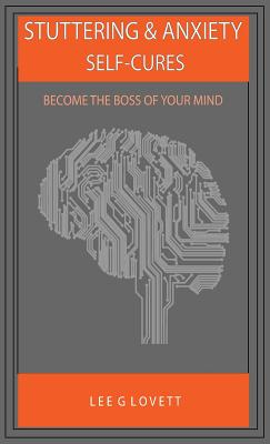 Stuttering & Anxiety Self-Cures: Become the Boss of Your Mind - Lovett, Lee G