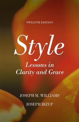 Style: Lessons in Clarity and Grace - Williams, Joseph M, and Bizup, Joseph