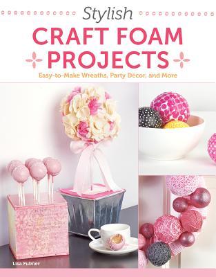 Stylish Craft Foam Projects - Fulmer, Lisa