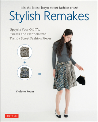 Stylish Remakes: Upcycle Your Old t'S, Sweats and Flannels Into Trendy Street Fashion Pieces - Room, Violette