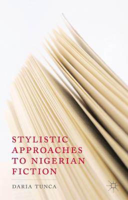 Stylistic Approaches to Nigerian Fiction - Tunca, Daria