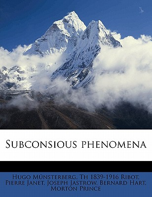 Subconsious Phenomena - Munsterberg, Hugo, and Ribot, Theodule Armand, and Janet, Pierre