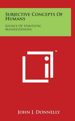 Subjective Concepts of Humans: Source of Spiritistic Manifestations - Donnelly, John J