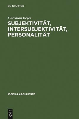 Subjektivitat, Intersubjektivitat, Personalitat: Ein Beitrag Zur Philosophie Der Person - Beyer, Christian