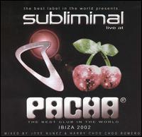 Subliminal Live at Pacha, Ibiza 2002 [Bonus DVD] - Jose Nunez/Harry Romero