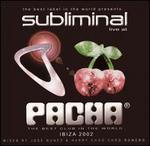 Subliminal: Live at Pacha, Ibiza 2002