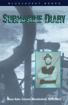 Submarine Diary: The Silent Stalking of Japan - Mendenhall, Corwin, and Galatin, I J (Introduction by)
