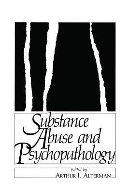 Substance Abuse and Psychopathology - Alterman, Arthur