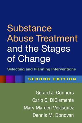 Substance Abuse Treatment and the Stages of Change: Selecting and Planning Interventions - Connors, Gerard J, PhD, and DiClemente, Carlo C, PhD, Abpp, and Velasquez, Mary Marden, PhD