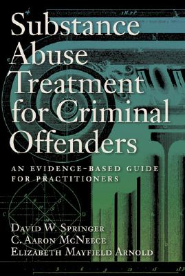 Substance Abuse Treatment for Criminal Offenders: An Evidence-Based Guide for Practitioners - Springer, David W