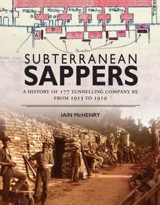 Subterranean Sappers: A History of 177 Tunnelling Company RE from 1915 to 1919 - McHenry, Iain