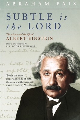 Subtle Is the Lord: The Science and the Life of Albert Einstein - Pais, Abraham, and Penrose, Roger (Foreword by)